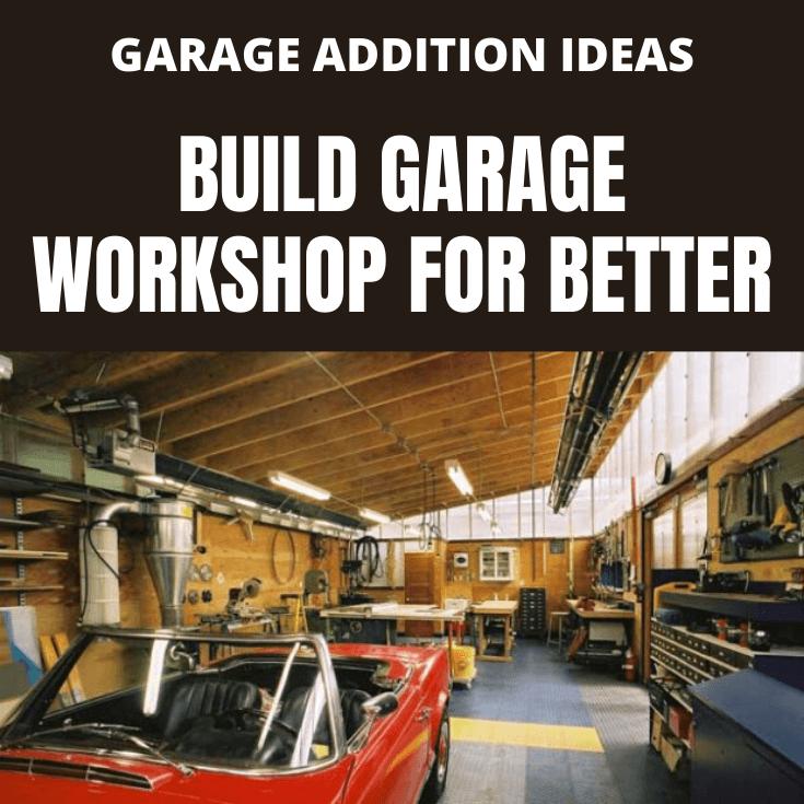 GARAGE ADDITION IDEAS WITH BUILD GARAGE WORKSHOP FOR BETTER
