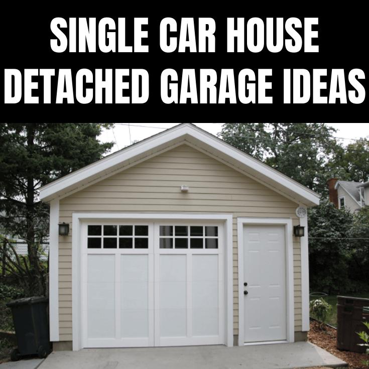 SINGLE CAR HOUSE DETACHED GARAGE IDEAS