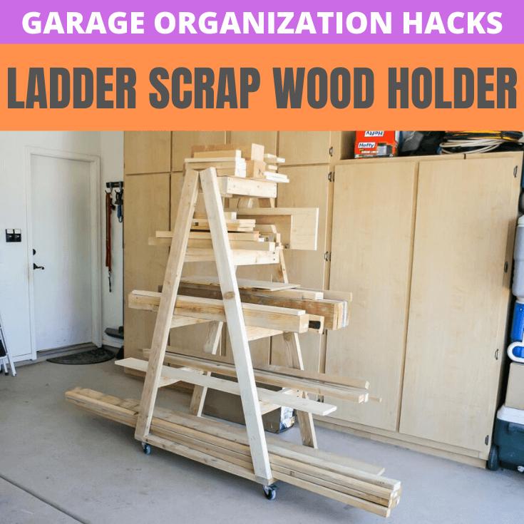 GARAGE ORGANIZATION HACKS LADDER SCRAP WOOD HOLDER