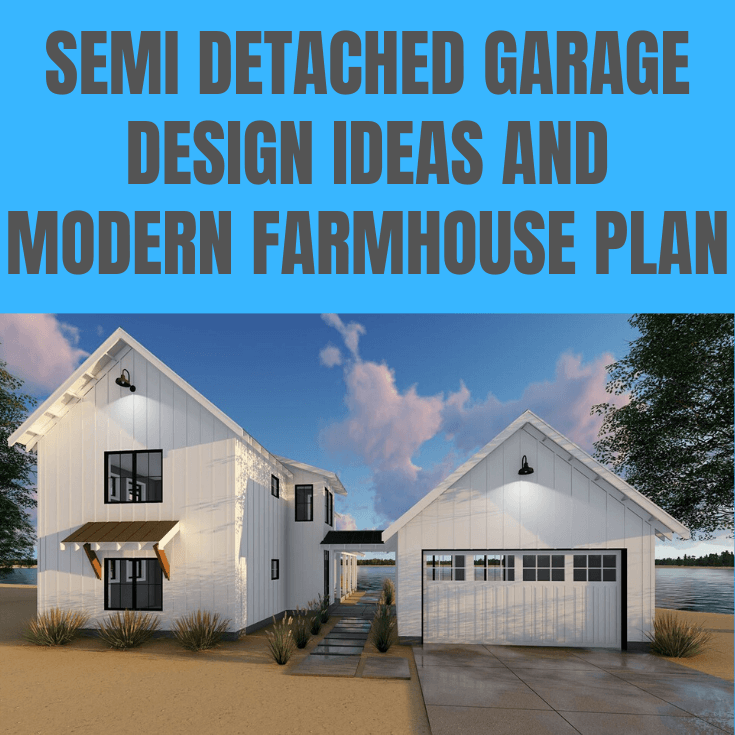 SEMI DETACHED GARAGE DESIGN IDEAS AND MODERN FARMHOUSE PLAN