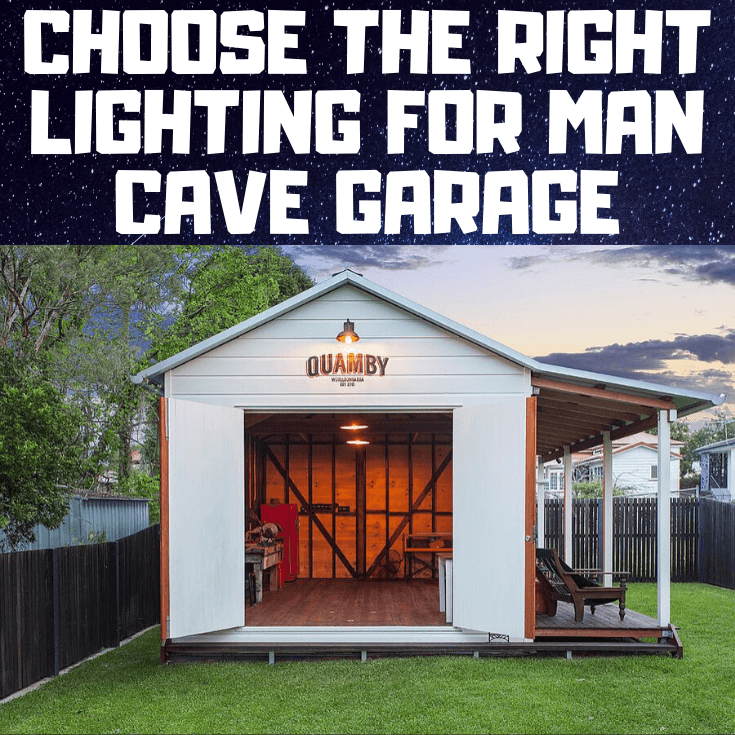 CHOOSE THE RIGHT LIGHTING FOR MAN CAVE GARAGE