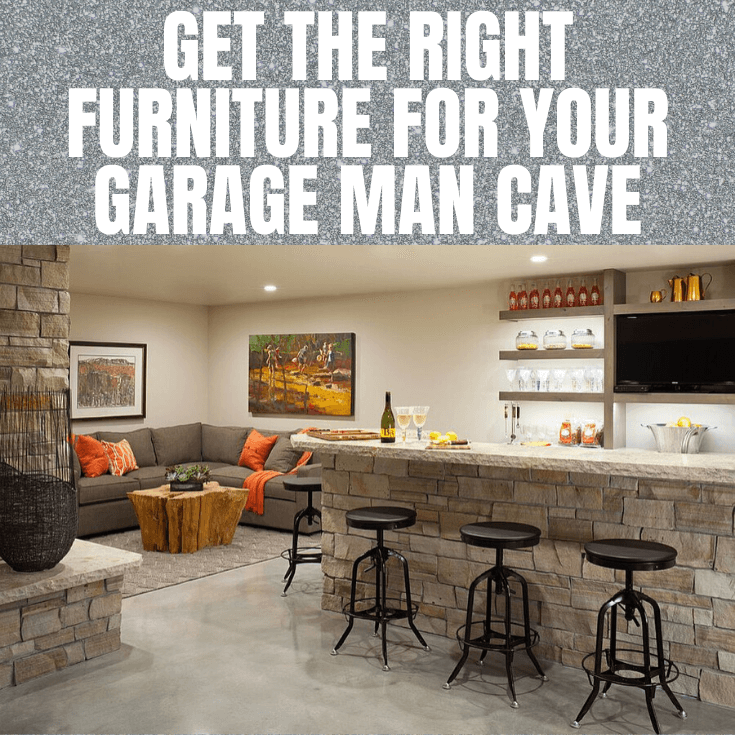 GET THE RIGHT FURNITURE FOR YOUR GARAGE MAN CAVE