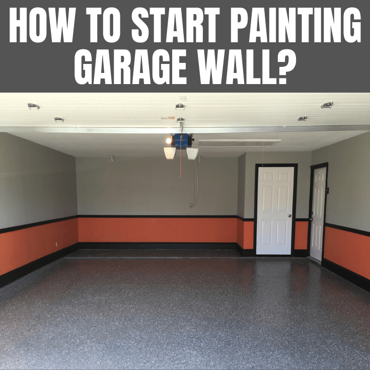 HOW TO START PAINTING GARAGE WALL