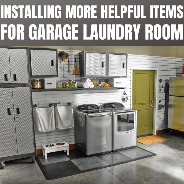 INSTALLING MORE HELPFUL ITEMS FOR GARAGE LAUNDRY ROOM